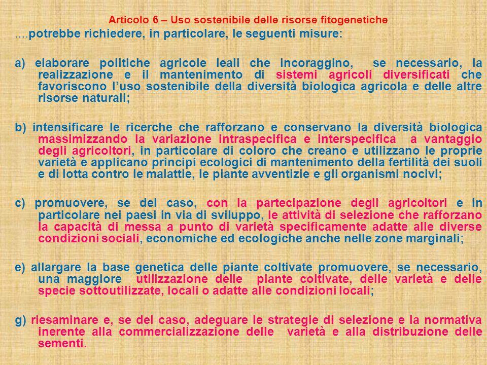 Articolo 6 – Uso sostenibile delle risorse fitogenetiche …. potrebbe richiedere, in particolare, le seguenti misure: a) elaborare politiche agricole l