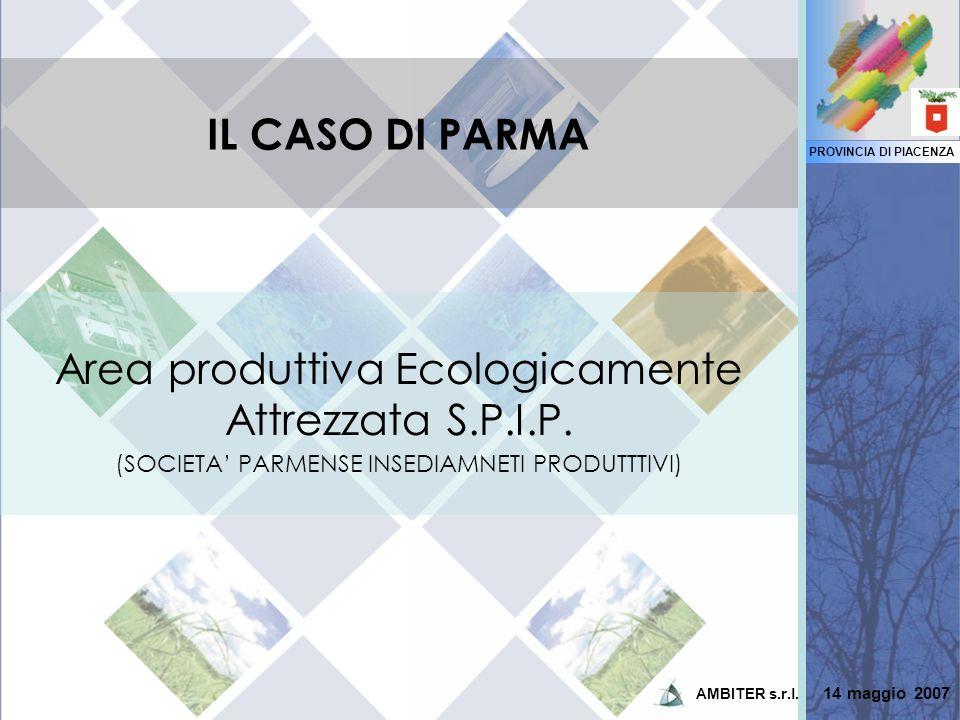 PROVINCIA DI PIACENZA IL CASO DI PARMA Area produttiva Ecologicamente Attrezzata S.P.I.P. (SOCIETA PARMENSE INSEDIAMNETI PRODUTTTIVI) 14 maggio 2007 A