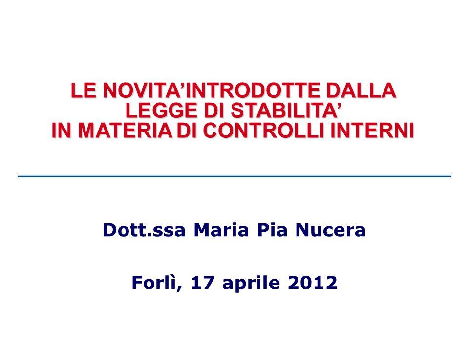 LE NOVITAINTRODOTTE DALLA LEGGE DI STABILITA IN MATERIA DI CONTROLLI INTERNI Dott.ssa Maria Pia Nucera Forlì, 17 aprile 2012