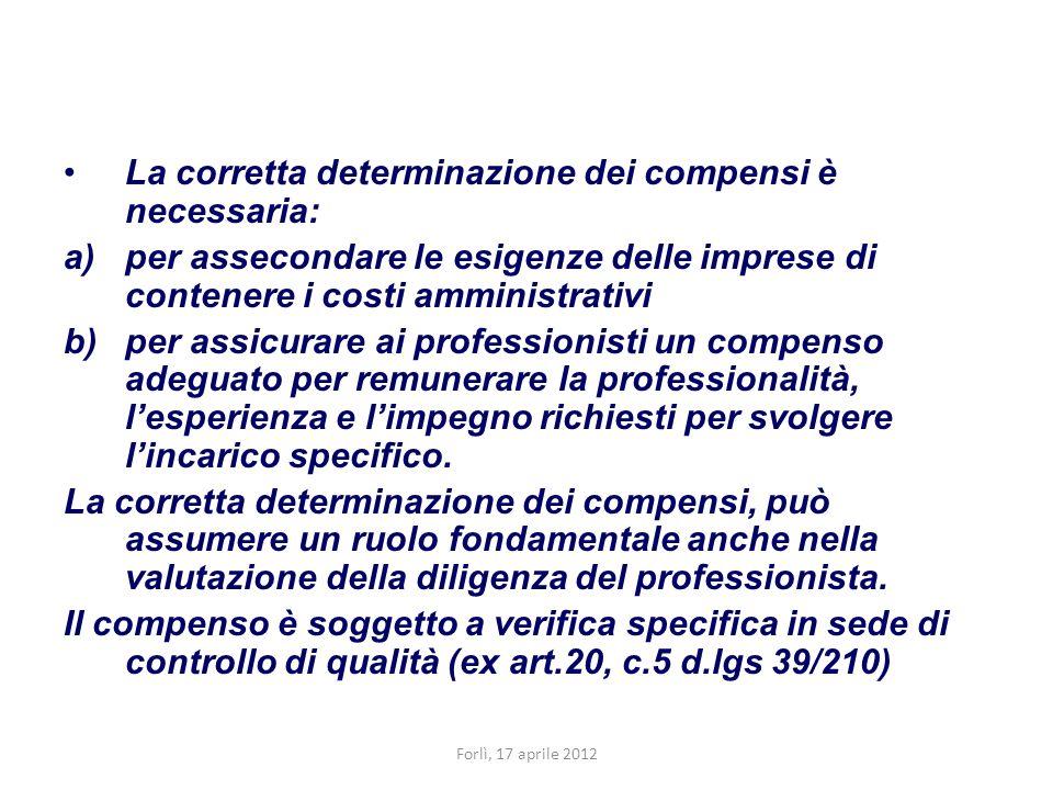La corretta determinazione dei compensi è necessaria: a)per assecondare le esigenze delle imprese di contenere i costi amministrativi b)per assicurare
