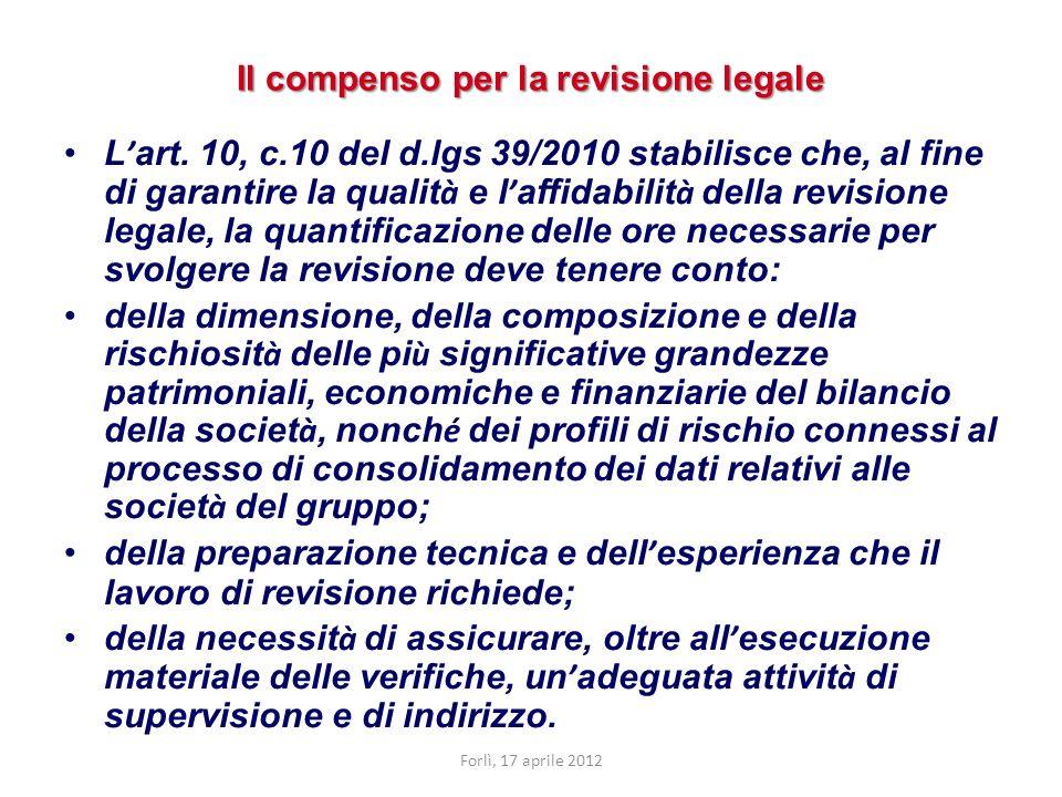 Il compenso per la revisione legale L art. 10, c.10 del d.lgs 39/2010 stabilisce che, al fine di garantire la qualit à e l affidabilit à della revisio