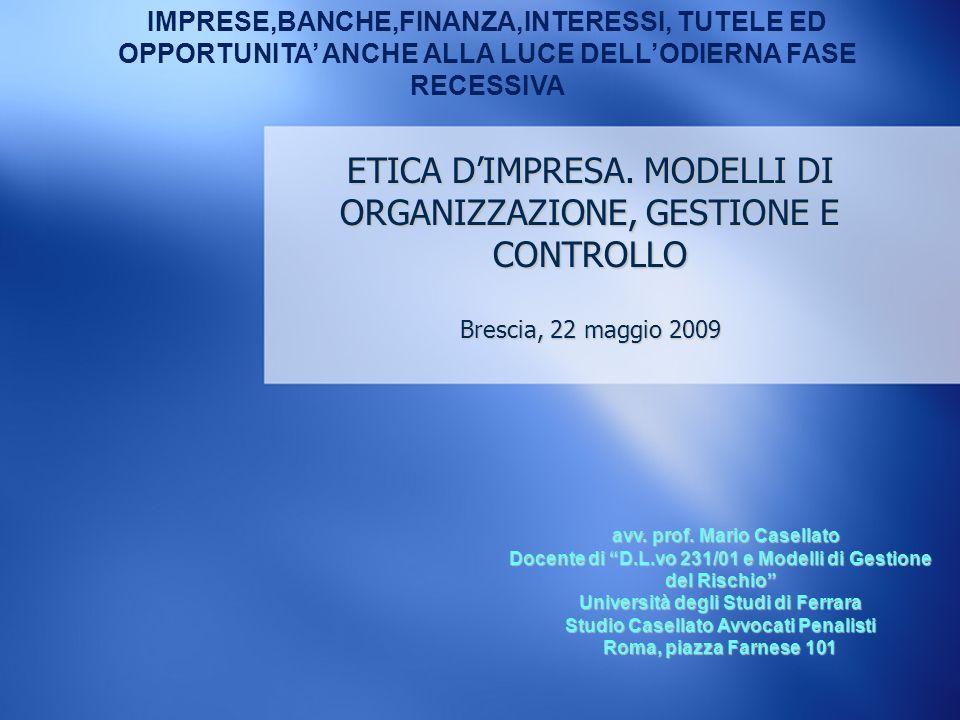 avv. prof. Mario Casellato avv. prof. Mario Casellato 1 Docente di D.L.vo 231/01 e Modelli di Gestione del Rischio Università degli Studi di Ferrara S