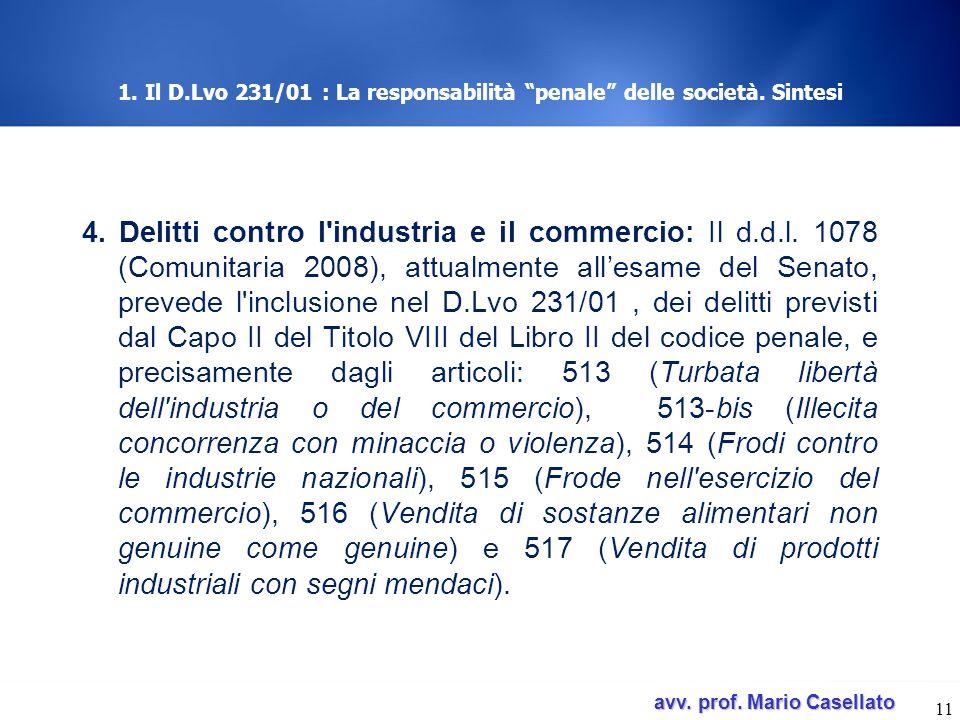 avv. prof. Mario Casellato avv. prof. Mario Casellato 1. Il D.Lvo 231/01 : La responsabilità penale delle società. Sintesi 4. Delitti contro l'industr