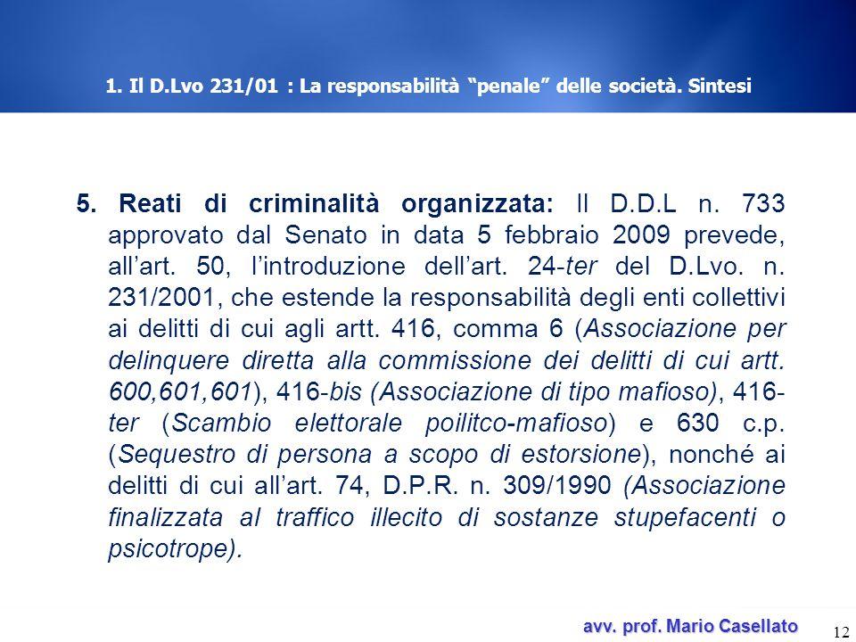 avv. prof. Mario Casellato avv. prof. Mario Casellato 1. Il D.Lvo 231/01 : La responsabilità penale delle società. Sintesi 5. Reati di criminalità org