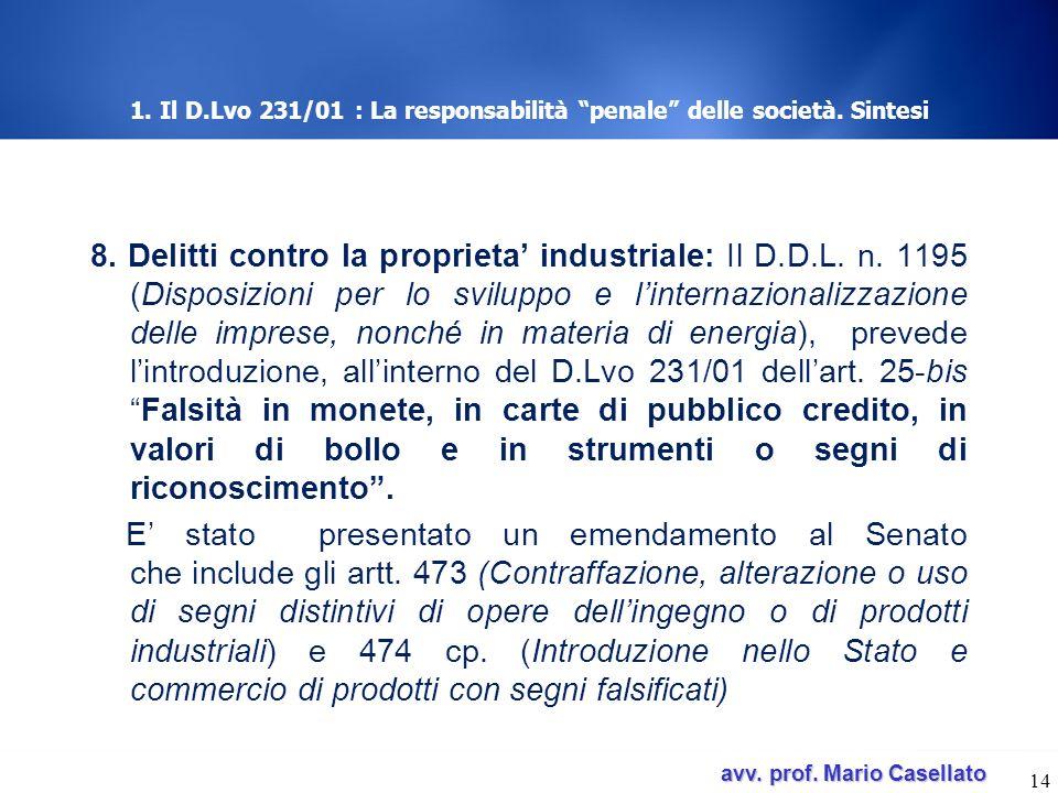 avv. prof. Mario Casellato avv. prof. Mario Casellato 1. Il D.Lvo 231/01 : La responsabilità penale delle società. Sintesi 8. Delitti contro la propri