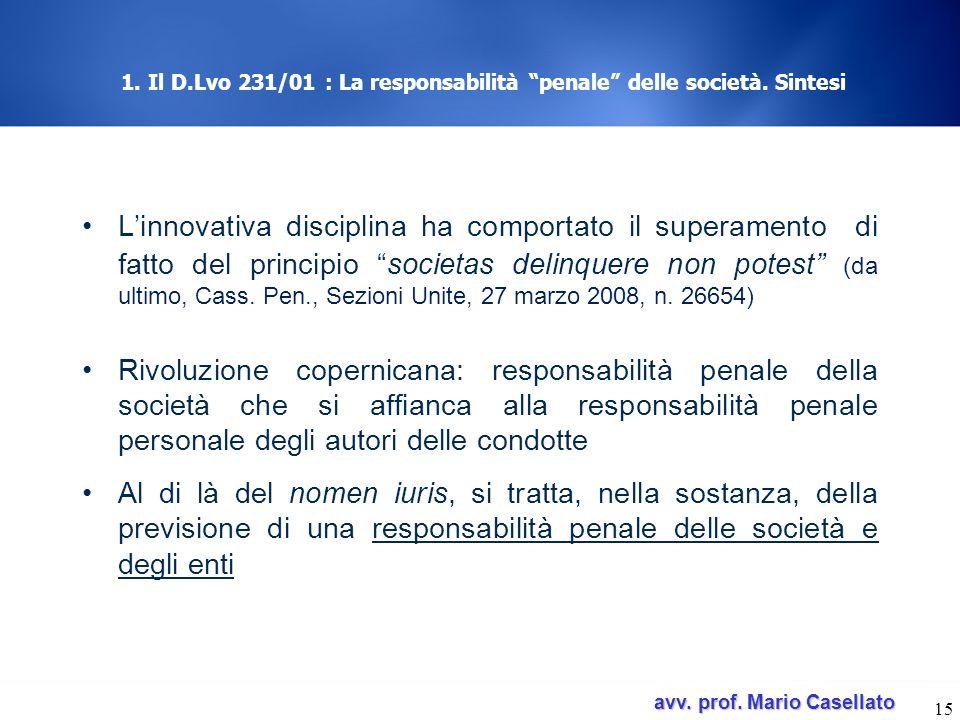 avv. prof. Mario Casellato avv. prof. Mario Casellato 15 1. Il D.Lvo 231/01 : La responsabilità penale delle società. Sintesi Linnovativa disciplina h