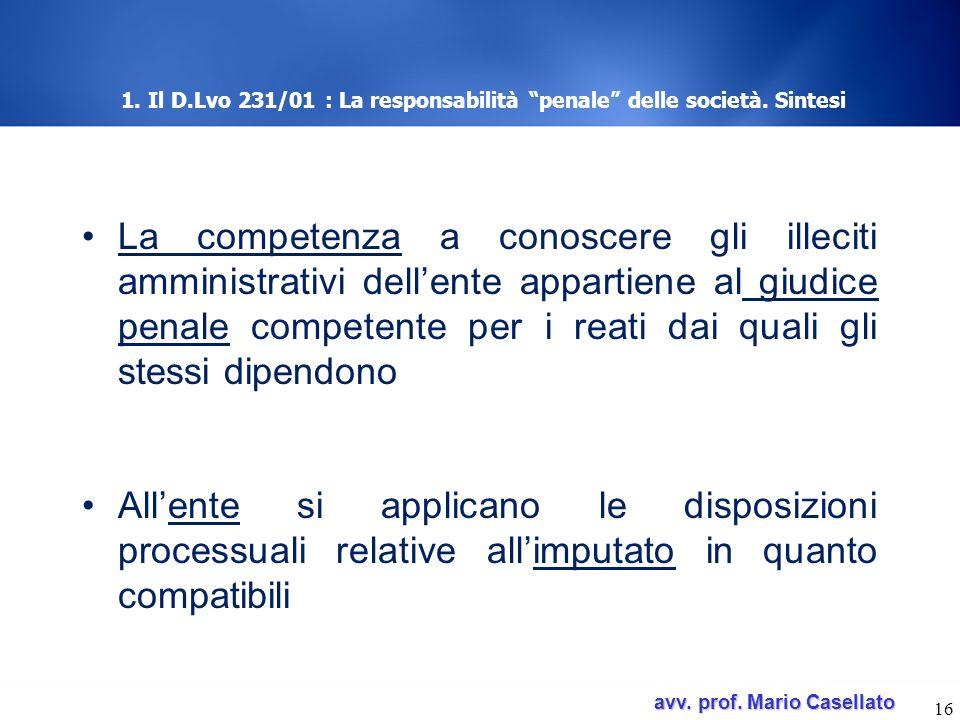 avv. prof. Mario Casellato avv. prof. Mario Casellato 1. Il D.Lvo 231/01 : La responsabilità penale delle società. Sintesi La competenza a conoscere g