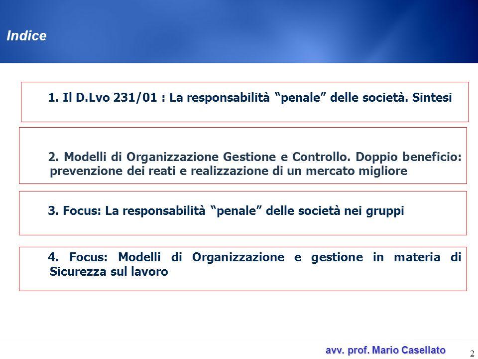avv. prof. Mario Casellato avv. prof. Mario Casellato 2 Indice 1. Il D.Lvo 231/01 : La responsabilità penale delle società. Sintesi 2. Modelli di Orga
