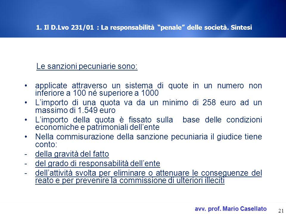 avv. prof. Mario Casellato avv. prof. Mario Casellato 21 1. Il D.Lvo 231/01 : La responsabilità penale delle società. Sintesi Le sanzioni pecuniarie s