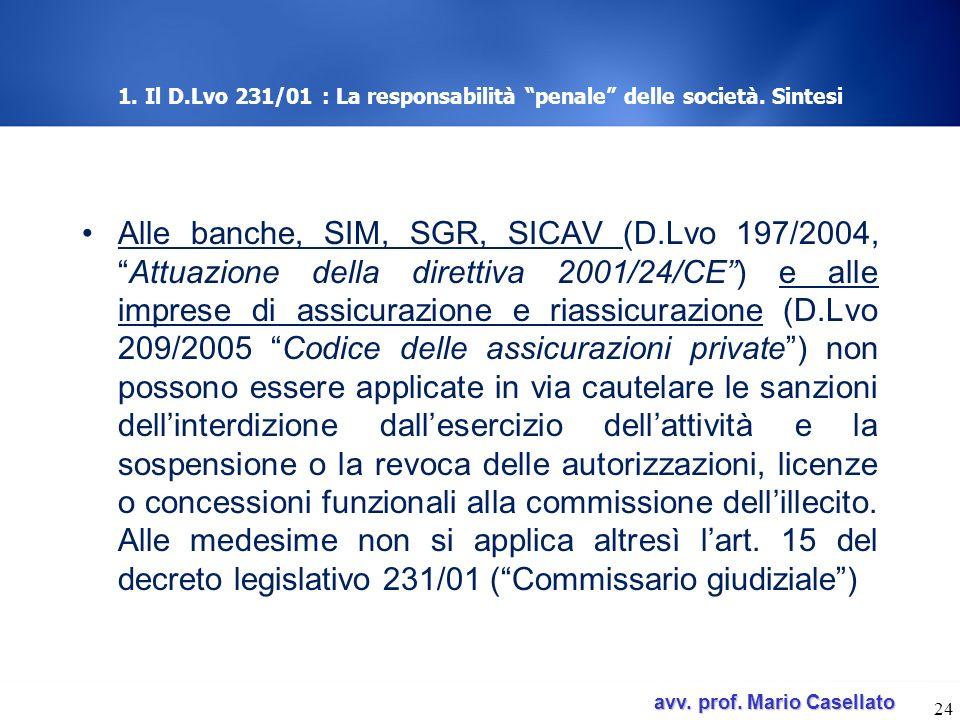avv. prof. Mario Casellato avv. prof. Mario Casellato 1. Il D.Lvo 231/01 : La responsabilità penale delle società. Sintesi Alle banche, SIM, SGR, SICA