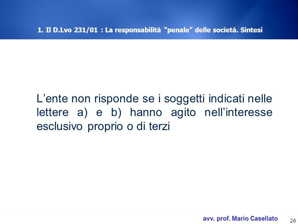 avv. prof. Mario Casellato avv. prof. Mario Casellato 26 1. Il D.Lvo 231/01 : La responsabilità penale delle società. Sintesi Lente non risponde se i