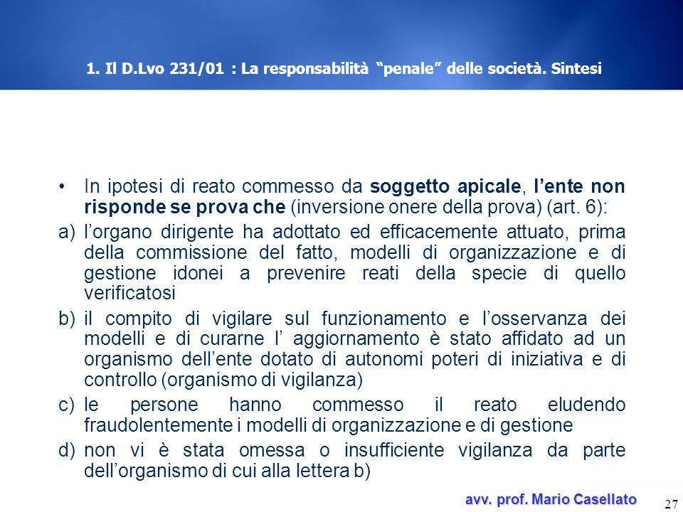 avv. prof. Mario Casellato avv. prof. Mario Casellato 27 1. Il D.Lvo 231/01 : La responsabilità penale delle società. Sintesi In ipotesi di reato comm