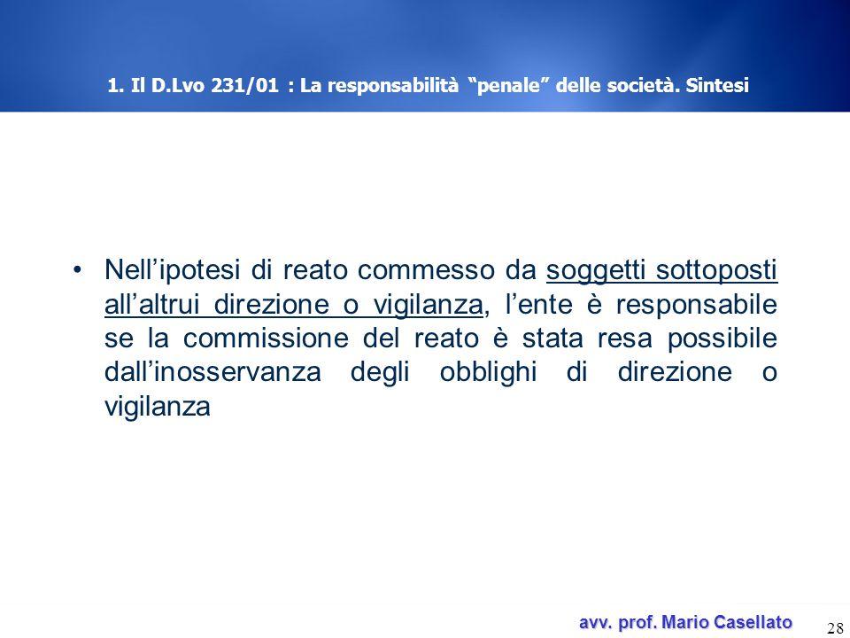 avv. prof. Mario Casellato avv. prof. Mario Casellato 28 1. Il D.Lvo 231/01 : La responsabilità penale delle società. Sintesi Nellipotesi di reato com