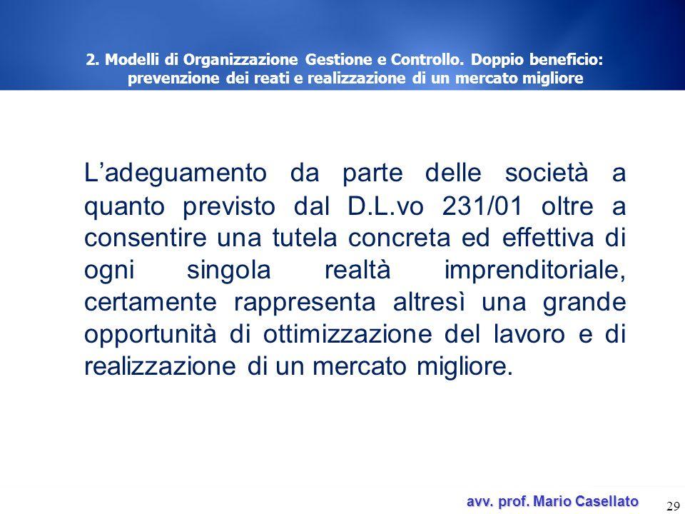 avv. prof. Mario Casellato avv. prof. Mario Casellato 29 2. Modelli di Organizzazione Gestione e Controllo. Doppio beneficio: prevenzione dei reati e