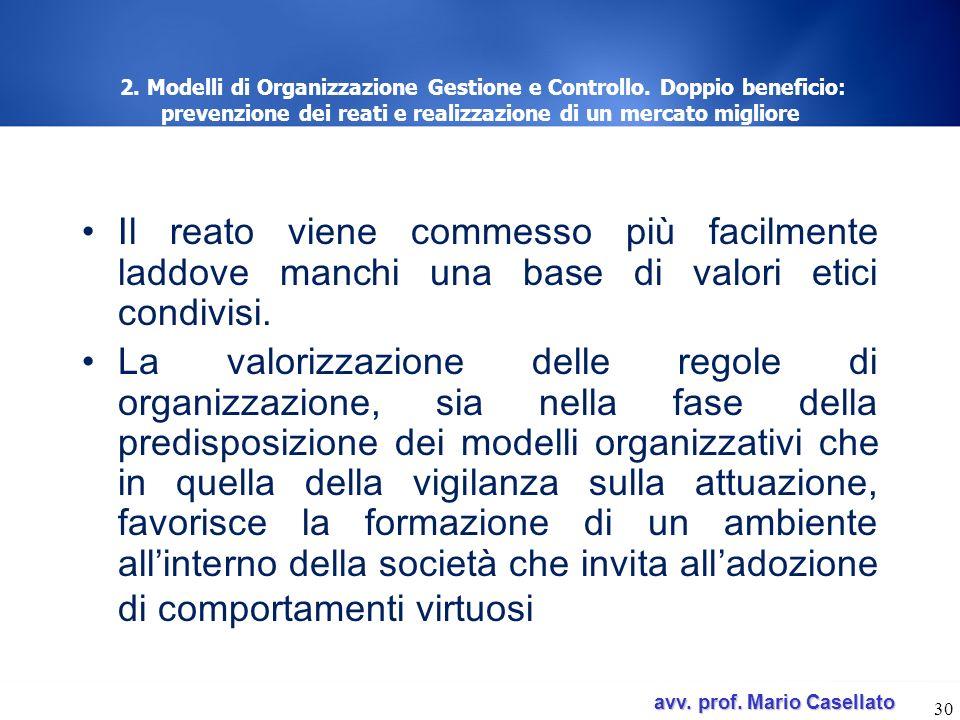 avv. prof. Mario Casellato avv. prof. Mario Casellato 30 2. Modelli di Organizzazione Gestione e Controllo. Doppio beneficio: prevenzione dei reati e