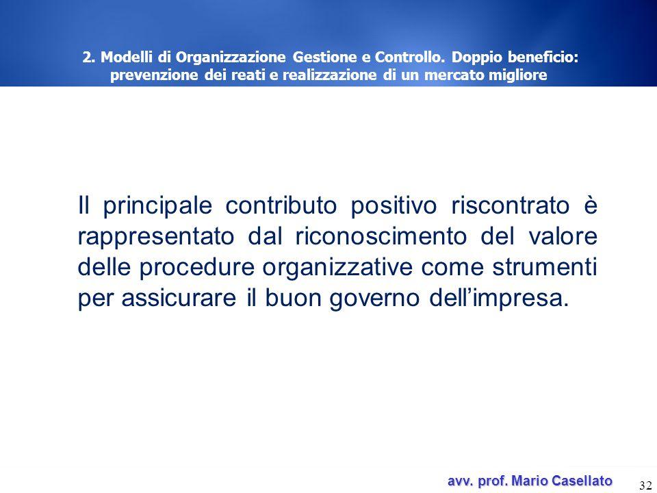 avv. prof. Mario Casellato avv. prof. Mario Casellato 32 2. Modelli di Organizzazione Gestione e Controllo. Doppio beneficio: prevenzione dei reati e