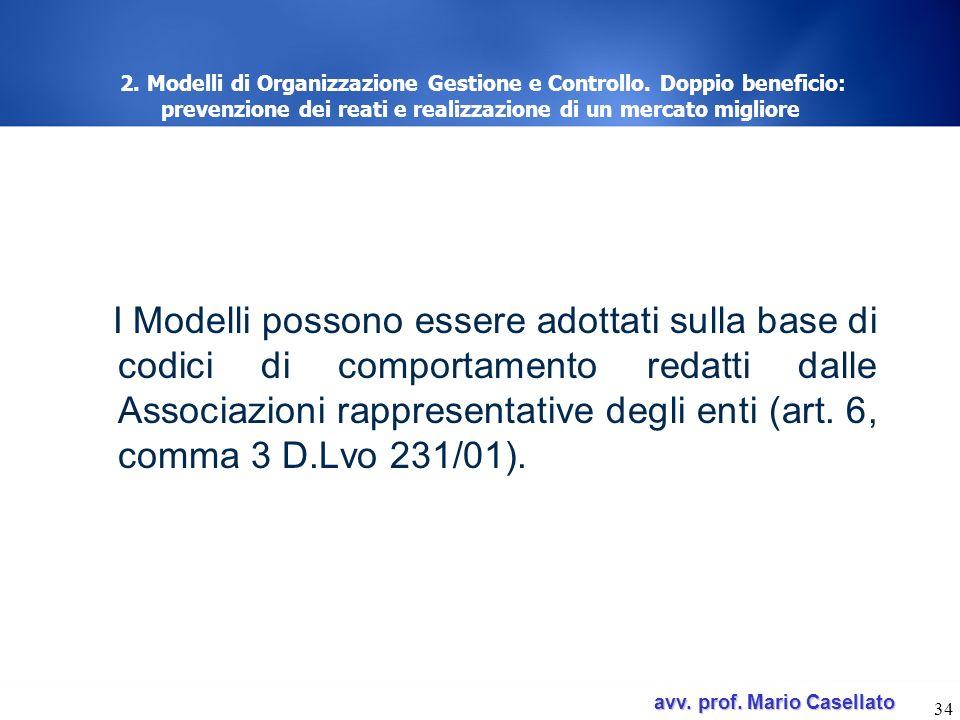 avv. prof. Mario Casellato avv. prof. Mario Casellato 34 2. Modelli di Organizzazione Gestione e Controllo. Doppio beneficio: prevenzione dei reati e