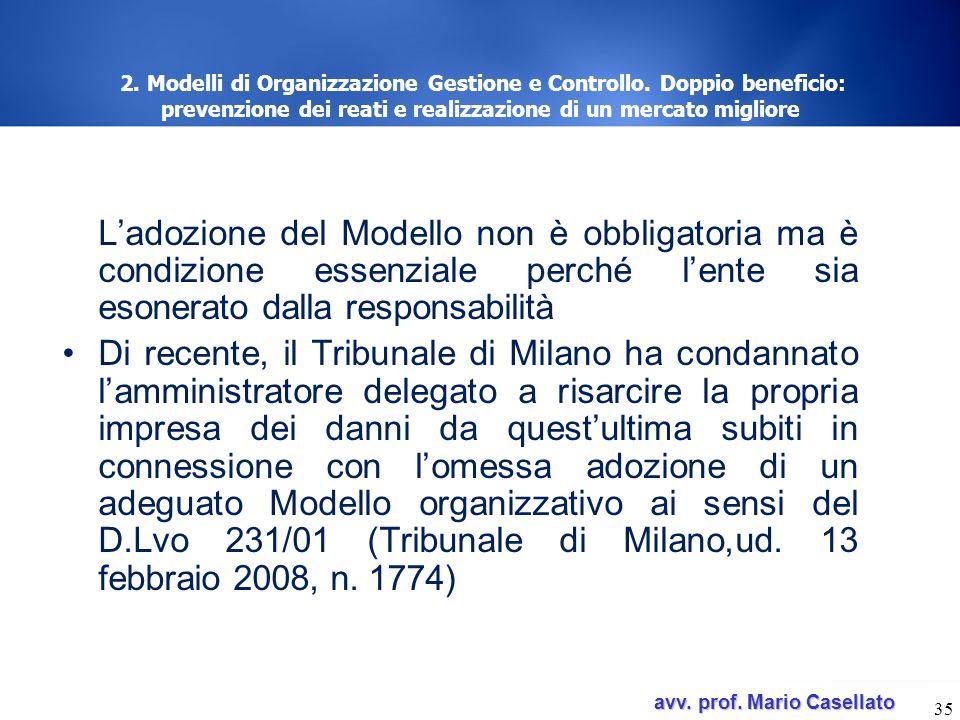avv. prof. Mario Casellato avv. prof. Mario Casellato 35 2. Modelli di Organizzazione Gestione e Controllo. Doppio beneficio: prevenzione dei reati e