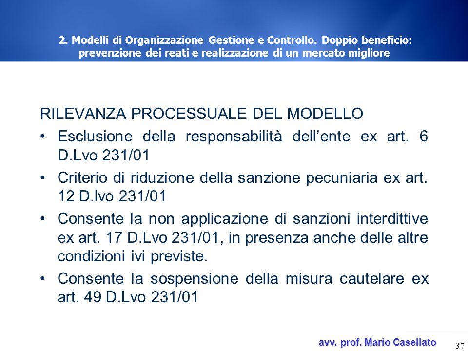 avv. prof. Mario Casellato avv. prof. Mario Casellato 37 2. Modelli di Organizzazione Gestione e Controllo. Doppio beneficio: prevenzione dei reati e