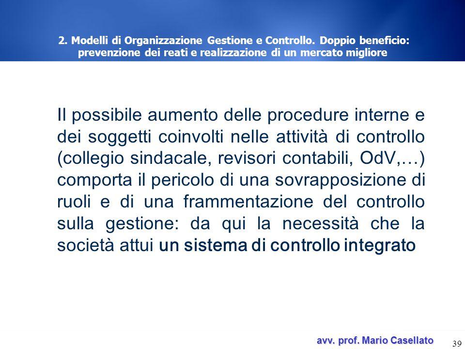 avv. prof. Mario Casellato avv. prof. Mario Casellato 39 2. Modelli di Organizzazione Gestione e Controllo. Doppio beneficio: prevenzione dei reati e