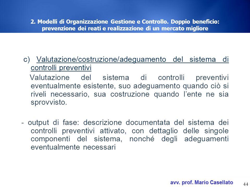 avv. prof. Mario Casellato avv. prof. Mario Casellato 44 2. Modelli di Organizzazione Gestione e Controllo. Doppio beneficio: prevenzione dei reati e
