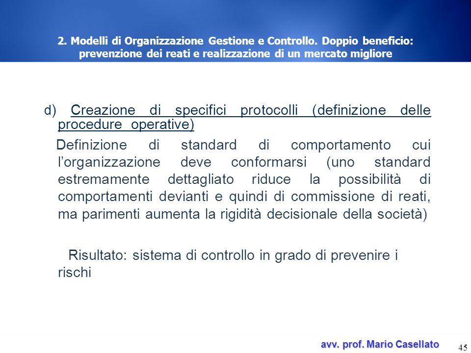 avv. prof. Mario Casellato avv. prof. Mario Casellato 45 2. Modelli di Organizzazione Gestione e Controllo. Doppio beneficio: prevenzione dei reati e