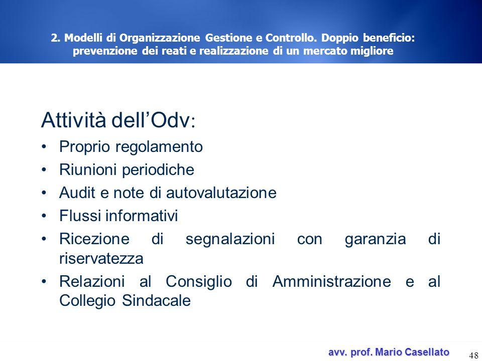 avv. prof. Mario Casellato avv. prof. Mario Casellato 48 2. Modelli di Organizzazione Gestione e Controllo. Doppio beneficio: prevenzione dei reati e