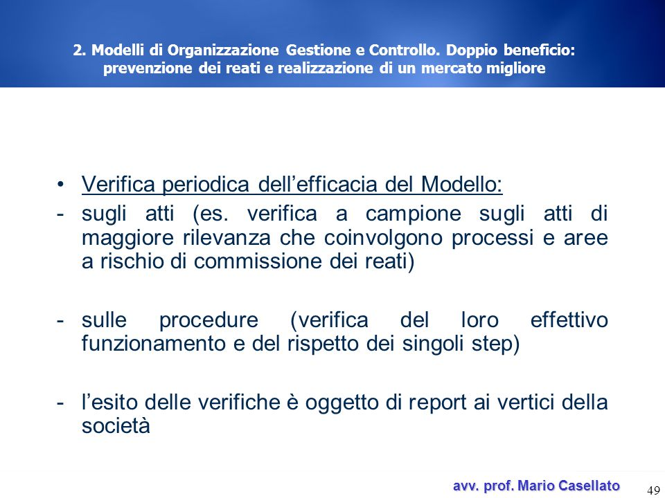 avv. prof. Mario Casellato avv. prof. Mario Casellato 49 2. Modelli di Organizzazione Gestione e Controllo. Doppio beneficio: prevenzione dei reati e