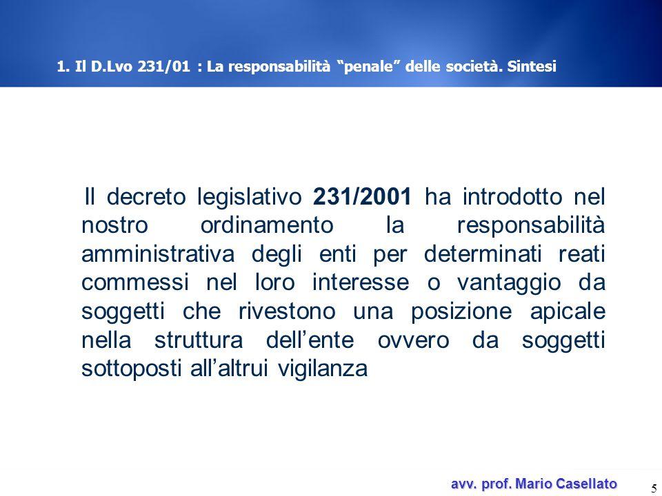 avv. prof. Mario Casellato avv. prof. Mario Casellato 5 1. Il D.Lvo 231/01 : La responsabilità penale delle società. Sintesi Il decreto legislativo 23
