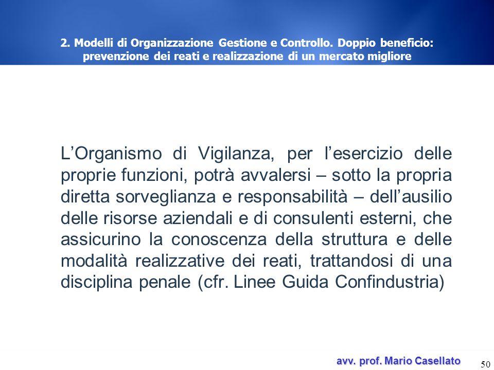 avv. prof. Mario Casellato avv. prof. Mario Casellato 50 2. Modelli di Organizzazione Gestione e Controllo. Doppio beneficio: prevenzione dei reati e