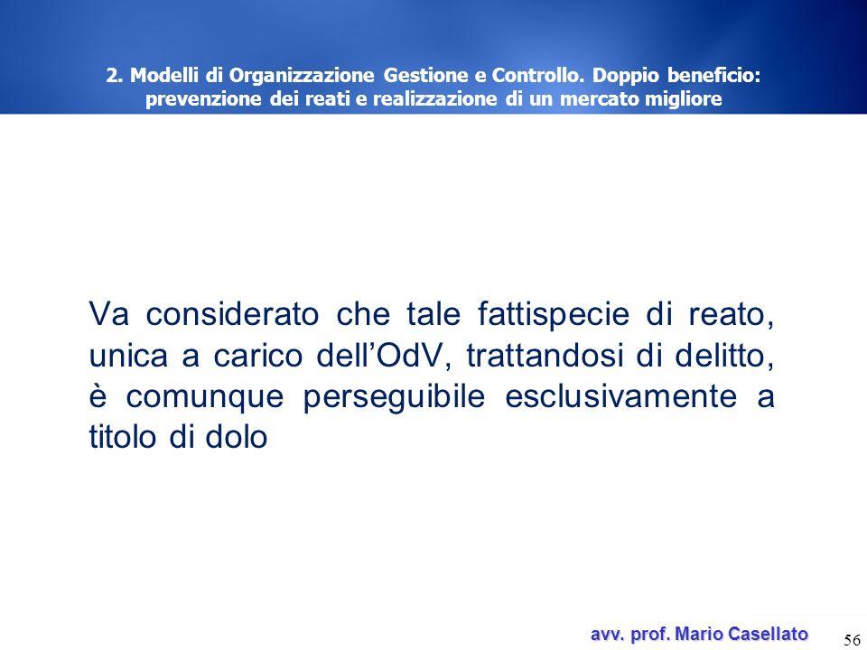 avv. prof. Mario Casellato avv. prof. Mario Casellato 56 2. Modelli di Organizzazione Gestione e Controllo. Doppio beneficio: prevenzione dei reati e