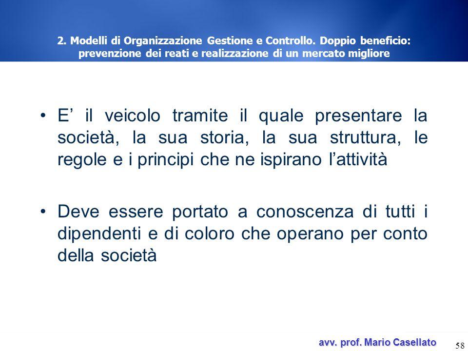 avv. prof. Mario Casellato avv. prof. Mario Casellato 58 2. Modelli di Organizzazione Gestione e Controllo. Doppio beneficio: prevenzione dei reati e
