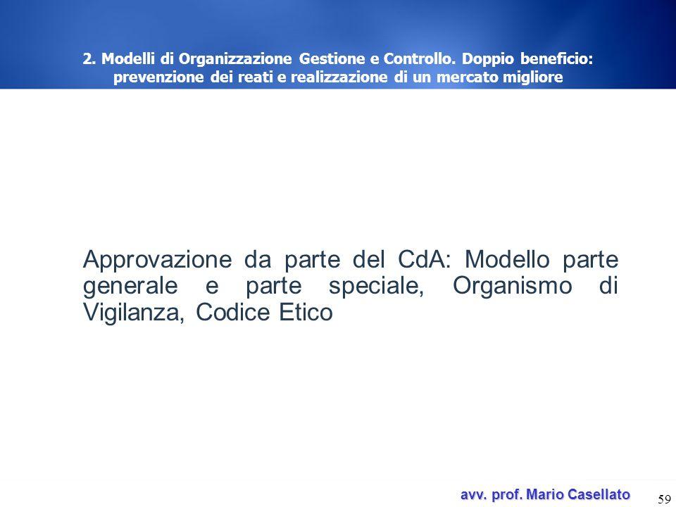 avv. prof. Mario Casellato avv. prof. Mario Casellato 59 2. Modelli di Organizzazione Gestione e Controllo. Doppio beneficio: prevenzione dei reati e