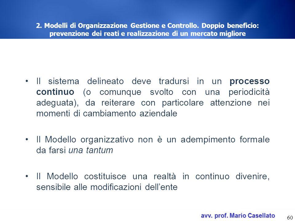 avv. prof. Mario Casellato avv. prof. Mario Casellato 60 2. Modelli di Organizzazione Gestione e Controllo. Doppio beneficio: prevenzione dei reati e
