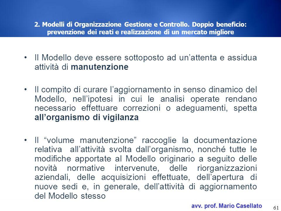 avv. prof. Mario Casellato avv. prof. Mario Casellato 61 2. Modelli di Organizzazione Gestione e Controllo. Doppio beneficio: prevenzione dei reati e