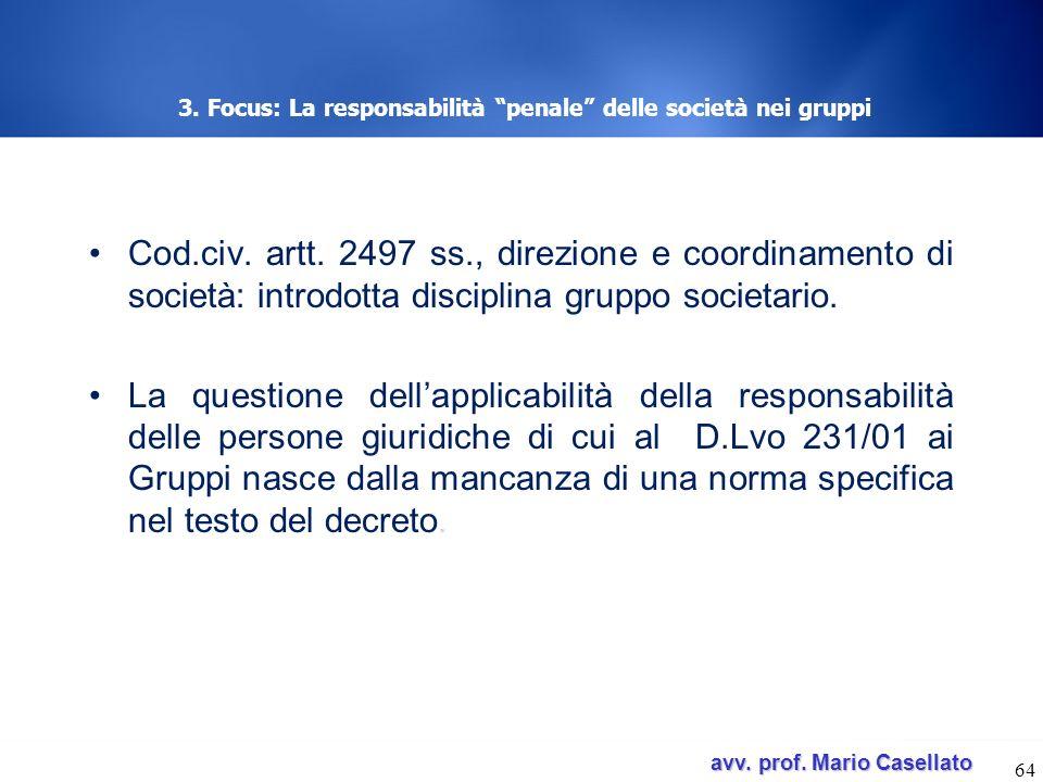 avv. prof. Mario Casellato avv. prof. Mario Casellato 3. Focus: La responsabilità penale delle società nei gruppi Cod.civ. artt. 2497 ss., direzione e