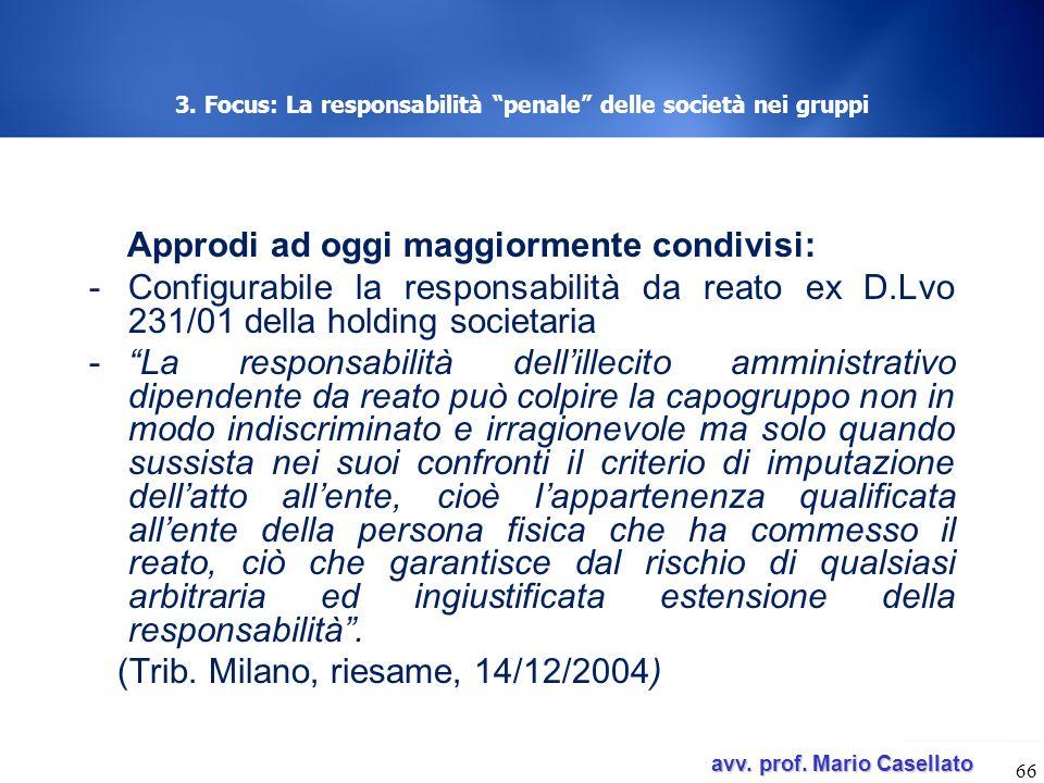 avv. prof. Mario Casellato avv. prof. Mario Casellato 3. Focus: La responsabilità penale delle società nei gruppi Approdi ad oggi maggiormente condivi
