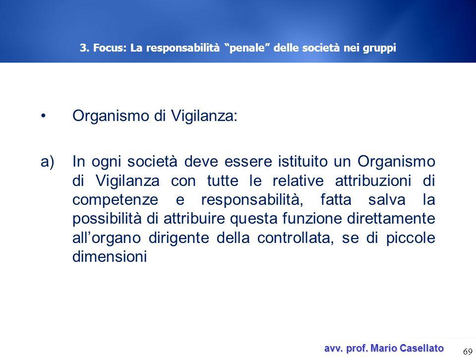 avv. prof. Mario Casellato avv. prof. Mario Casellato 3. Focus: La responsabilità penale delle società nei gruppi Organismo di Vigilanza: a)In ogni so