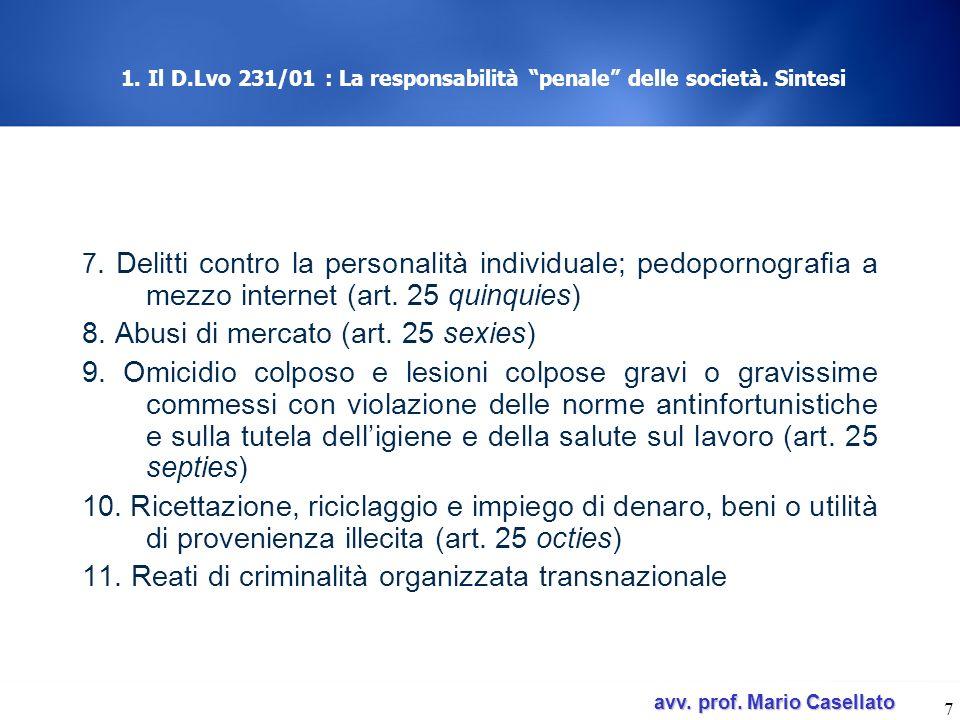 avv. prof. Mario Casellato avv. prof. Mario Casellato 7 1. Il D.Lvo 231/01 : La responsabilità penale delle società. Sintesi 7. Delitti contro la pers
