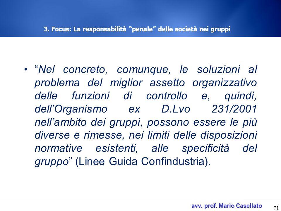 avv. prof. Mario Casellato avv. prof. Mario Casellato 3. Focus: La responsabilità penale delle società nei gruppi Nel concreto, comunque, le soluzioni