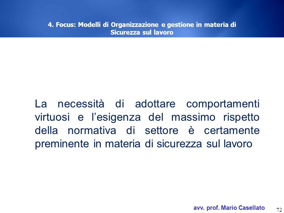 avv. prof. Mario Casellato avv. prof. Mario Casellato 72 4. Focus: Modelli di Organizzazione e gestione in materia di Sicurezza sul lavoro La necessit