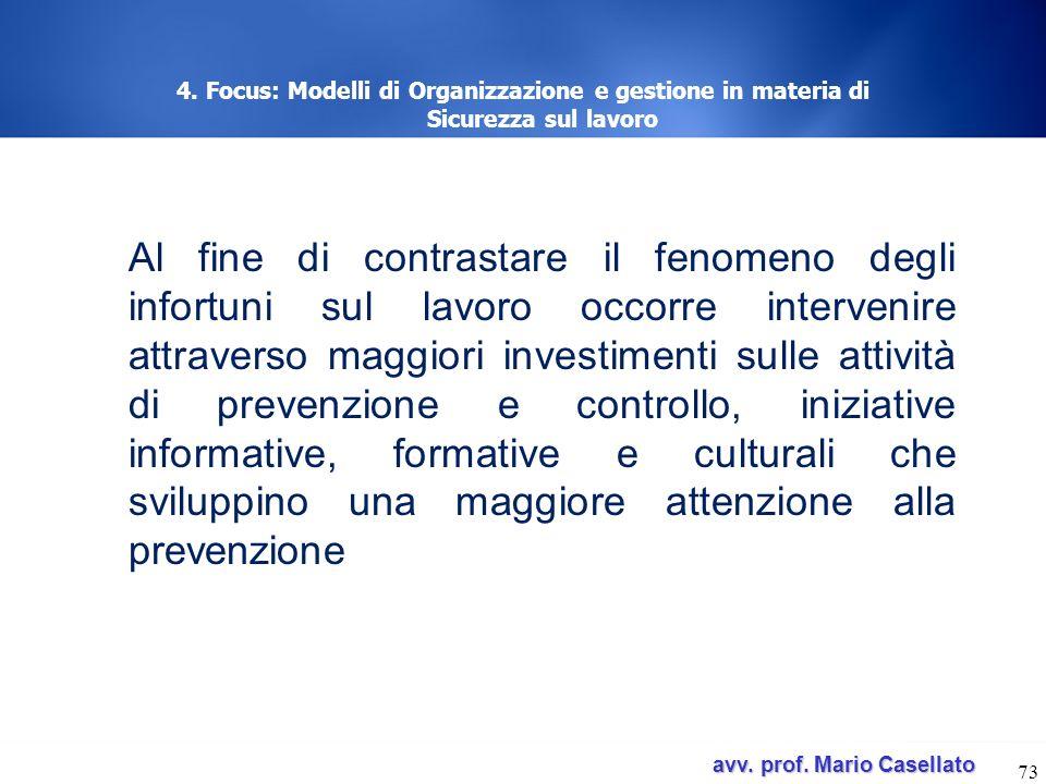 avv. prof. Mario Casellato avv. prof. Mario Casellato 73 4. Focus: Modelli di Organizzazione e gestione in materia di Sicurezza sul lavoro Al fine di