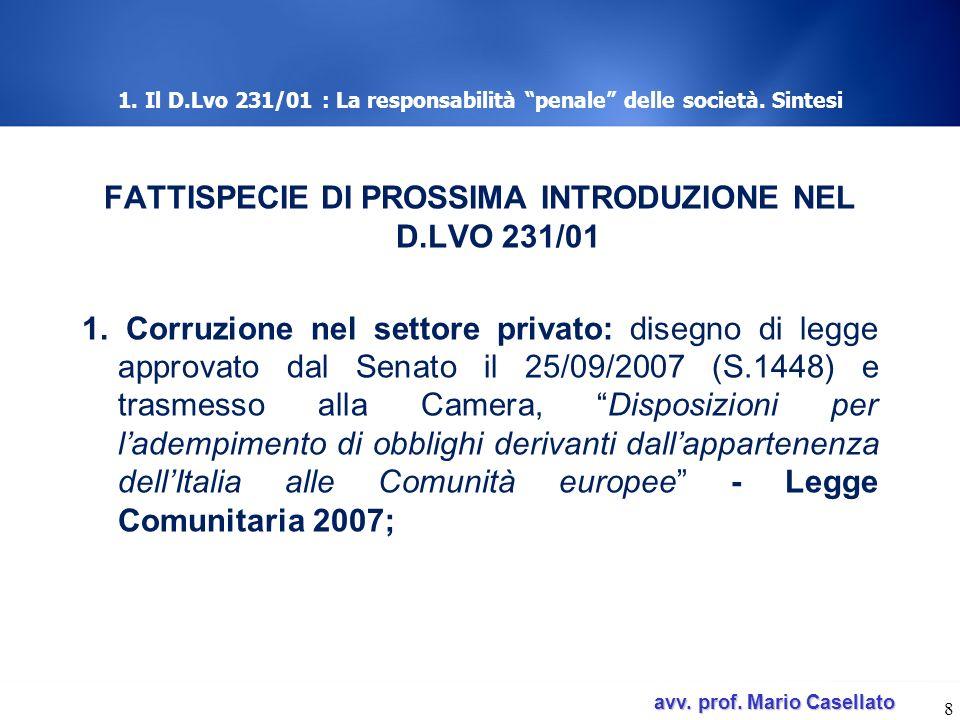 avv. prof. Mario Casellato avv. prof. Mario Casellato 1. Il D.Lvo 231/01 : La responsabilità penale delle società. Sintesi FATTISPECIE DI PROSSIMA INT