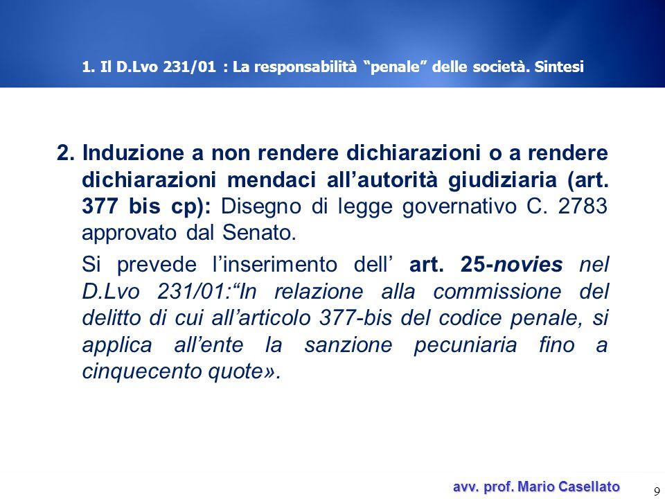 avv. prof. Mario Casellato avv. prof. Mario Casellato 1. Il D.Lvo 231/01 : La responsabilità penale delle società. Sintesi 2. Induzione a non rendere