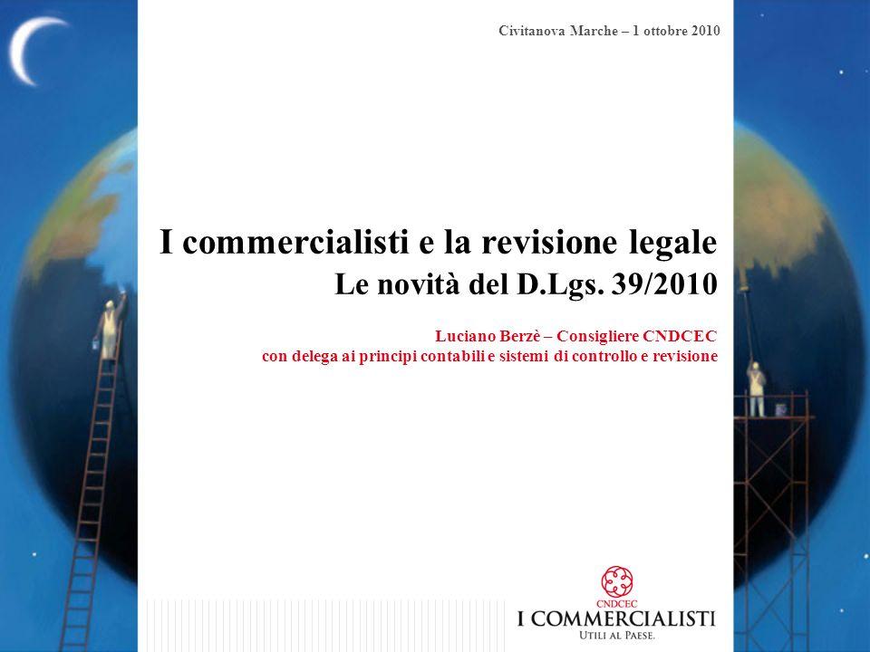 I commercialisti e la revisione legale Le novità del D.Lgs. 39/2010 Luciano Berzè – Consigliere CNDCEC con delega ai principi contabili e sistemi di c