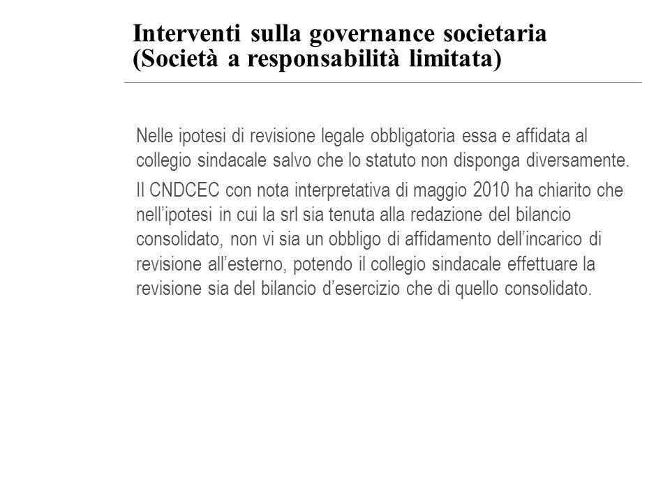 Interventi sulla governance societaria (Società a responsabilità limitata) Nelle ipotesi di revisione legale obbligatoria essa e affidata al collegio