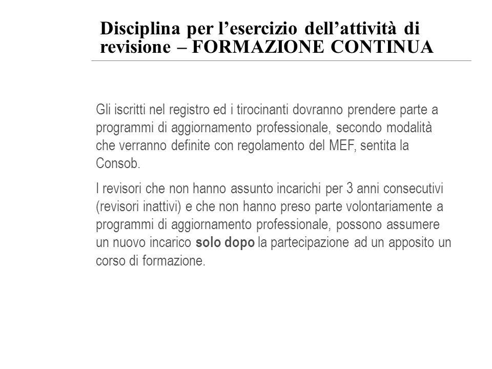 Disciplina per lesercizio dellattività di revisione – FORMAZIONE CONTINUA Gli iscritti nel registro ed i tirocinanti dovranno prendere parte a program