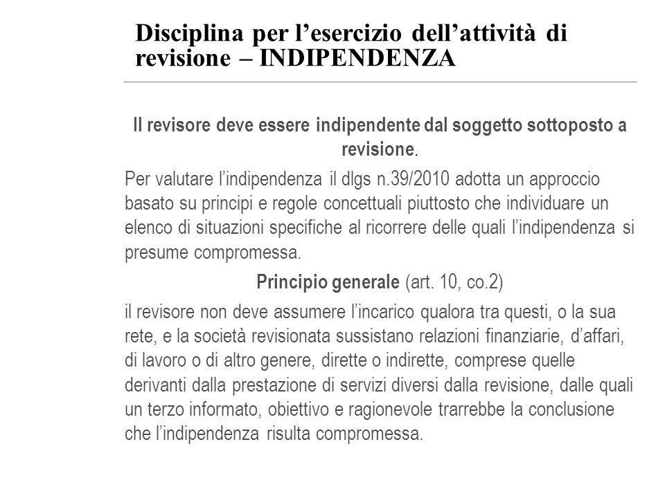Disciplina per lesercizio dellattività di revisione – INDIPENDENZA Il revisore deve essere indipendente dal soggetto sottoposto a revisione. Per valut