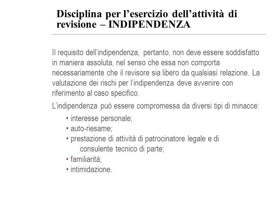 Disciplina per lesercizio dellattività di revisione – INDIPENDENZA Il requisito dellindipendenza, pertanto, non deve essere soddisfatto in maniera ass