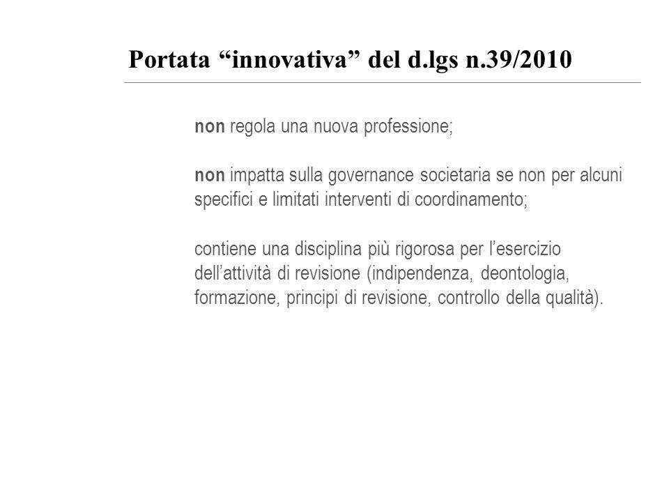 Portata innovativa del d.lgs n.39/2010 non regola una nuova professione; non impatta sulla governance societaria se non per alcuni specifici e limitat